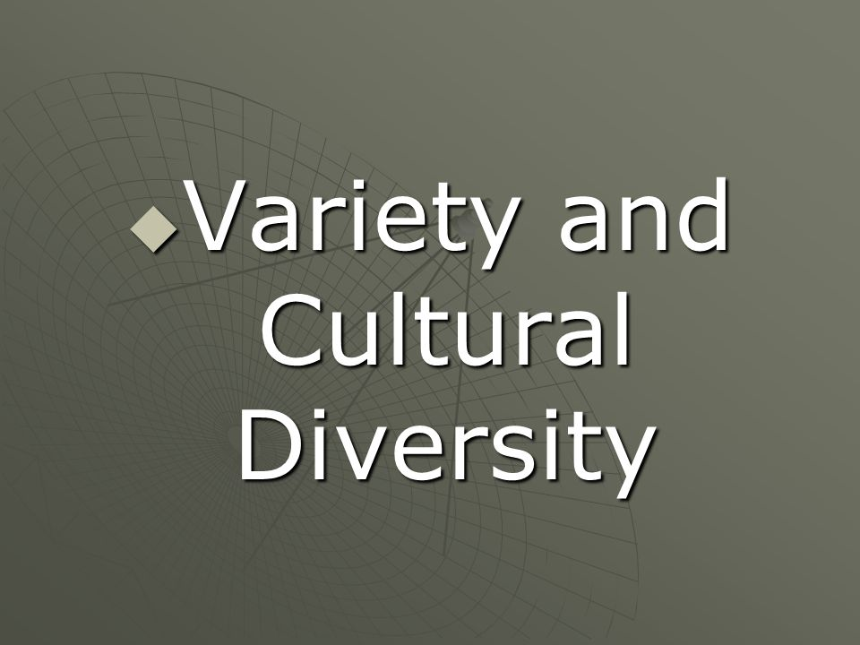 Variety and Cultural Diversity