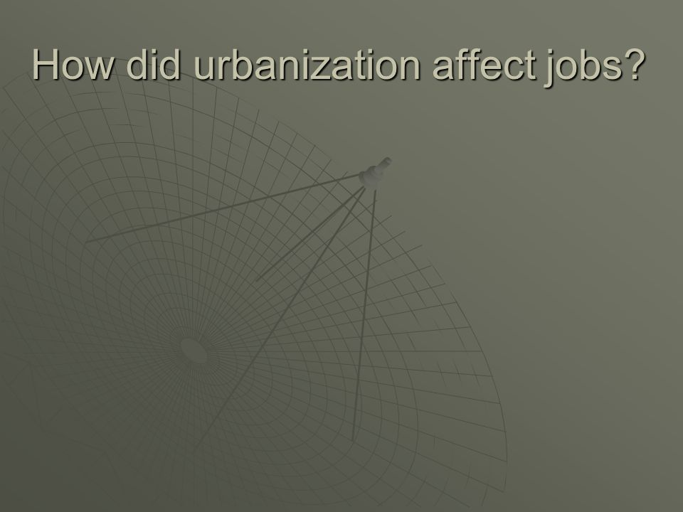 How did urbanization affect jobs