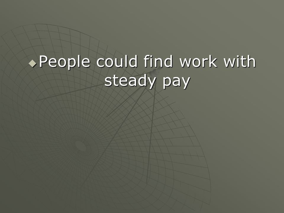 People could find work with steady pay