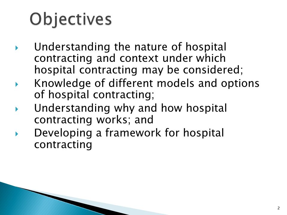 Objectives Understanding the nature of hospital contracting and context under which hospital contracting may be considered;