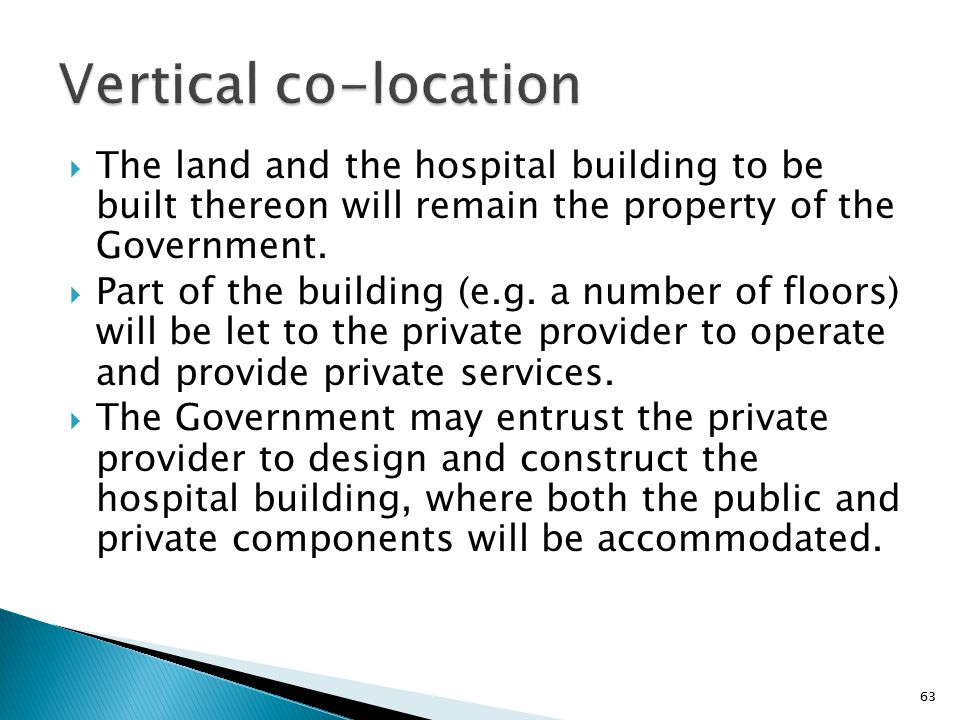 Vertical co-location The land and the hospital building to be built thereon will remain the property of the Government.
