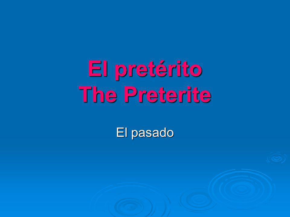 El pretérito The Preterite