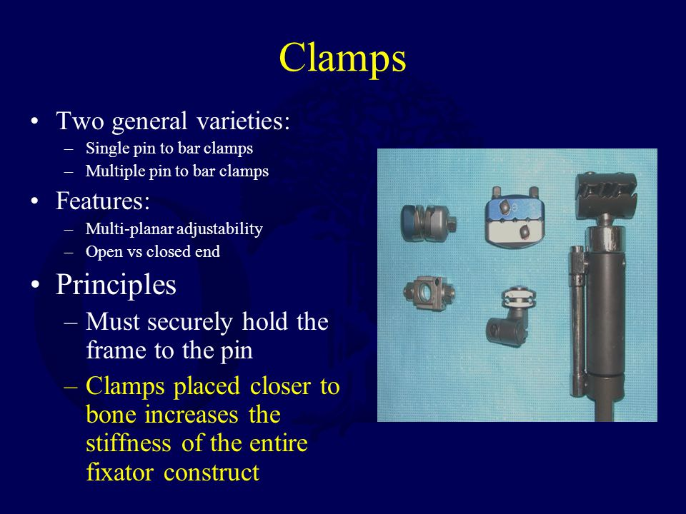 Clamps Principles Two general varieties: Features: