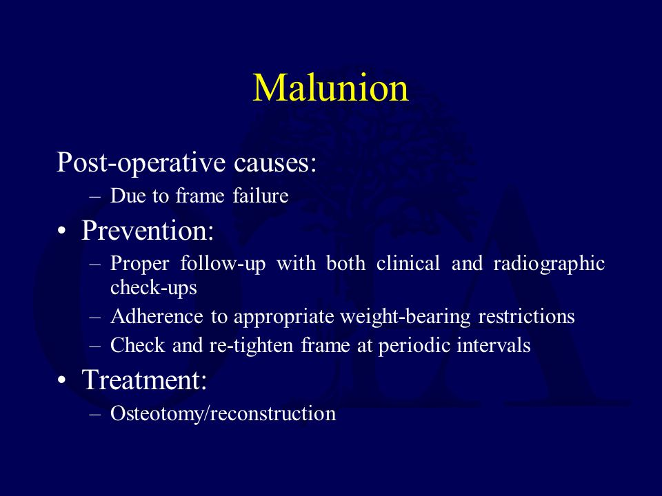 Malunion Post-operative causes: Prevention: Treatment: