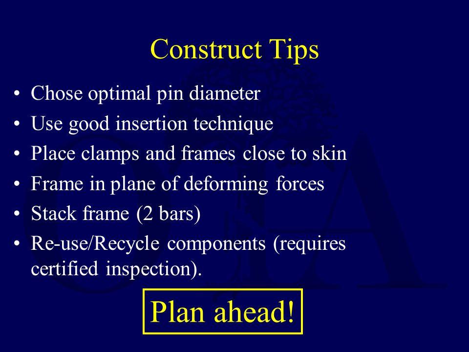 Plan ahead! Construct Tips Chose optimal pin diameter