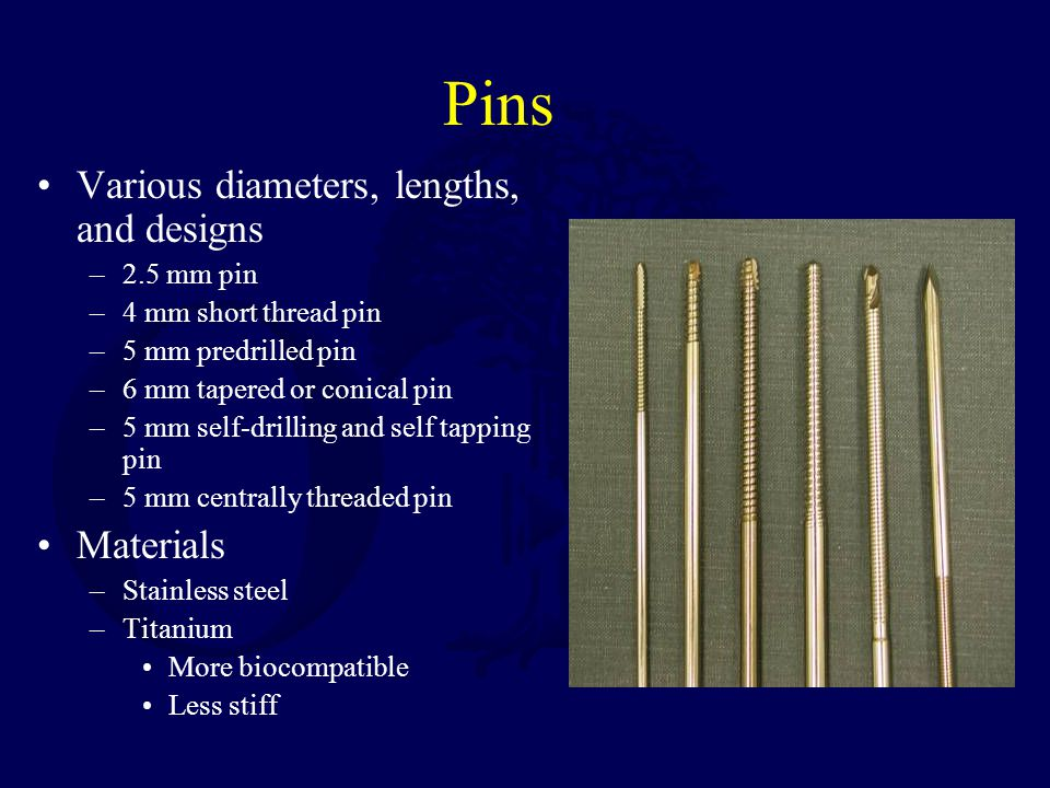 Pins Various diameters, lengths, and designs Materials 2.5 mm pin