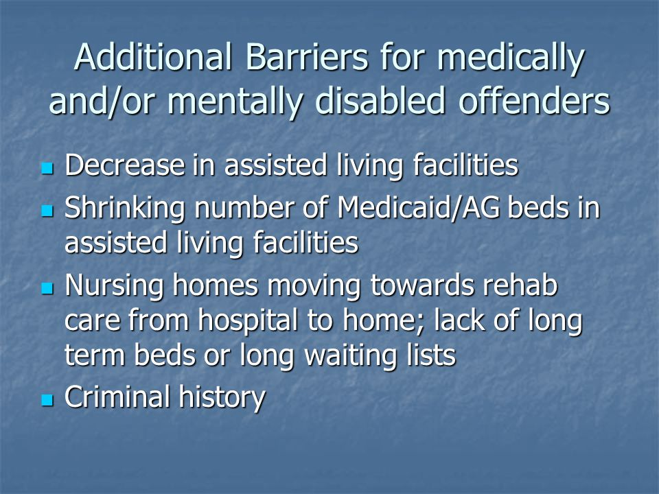 Additional Barriers for medically and/or mentally disabled offenders