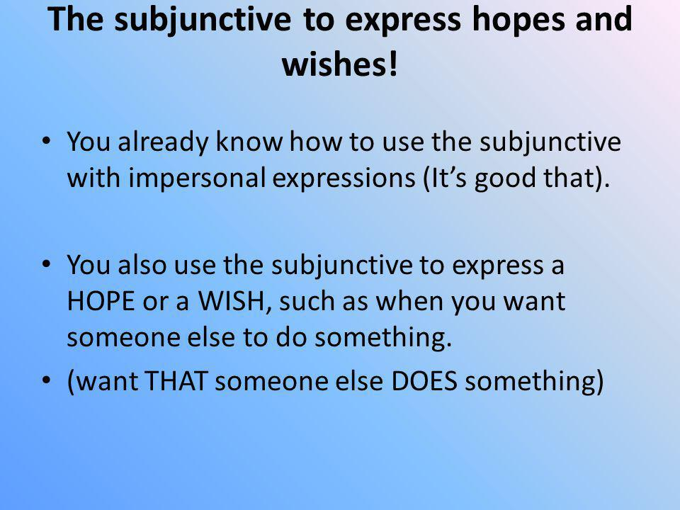 The subjunctive to express hopes and wishes!