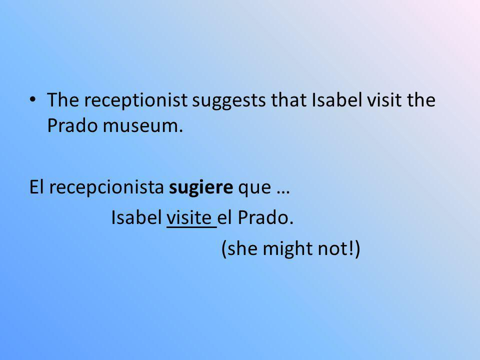 The receptionist suggests that Isabel visit the Prado museum.
