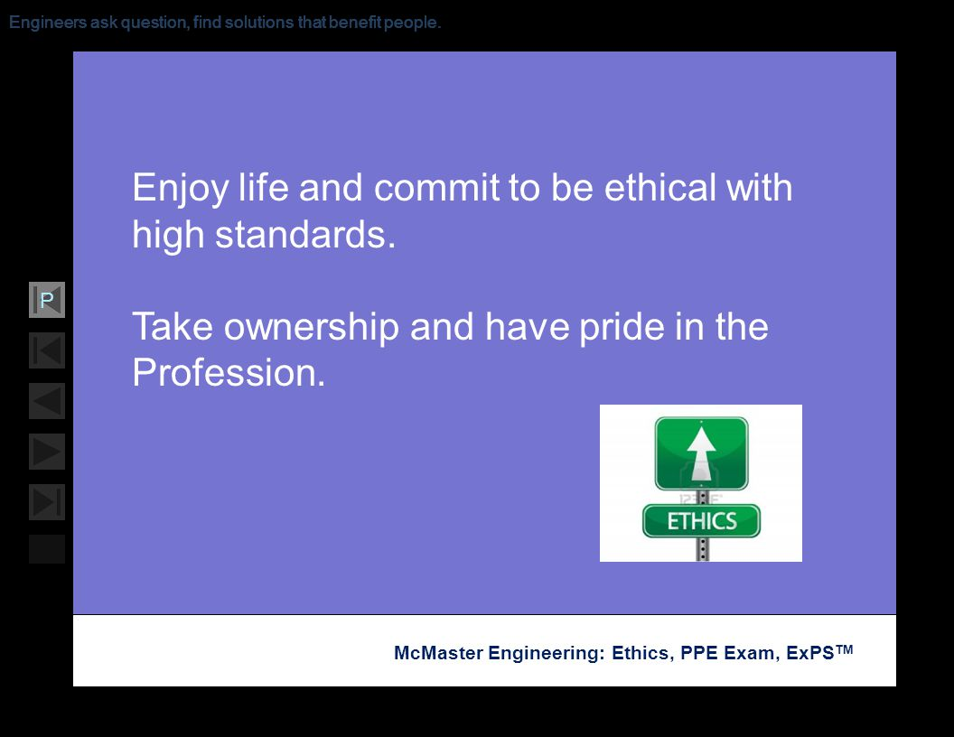 Enjoy life and commit to be ethical with high standards.