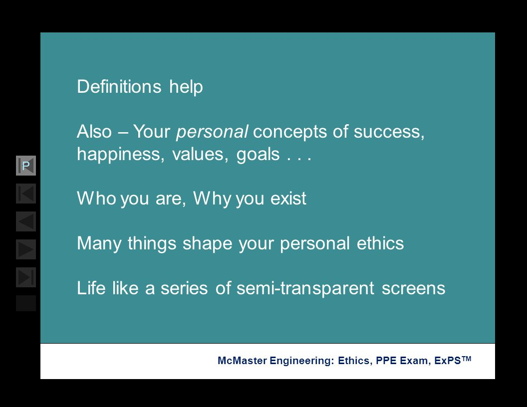 Definitions help Also – Your personal concepts of success, happiness, values, goals . . . Who you are, Why you exist.