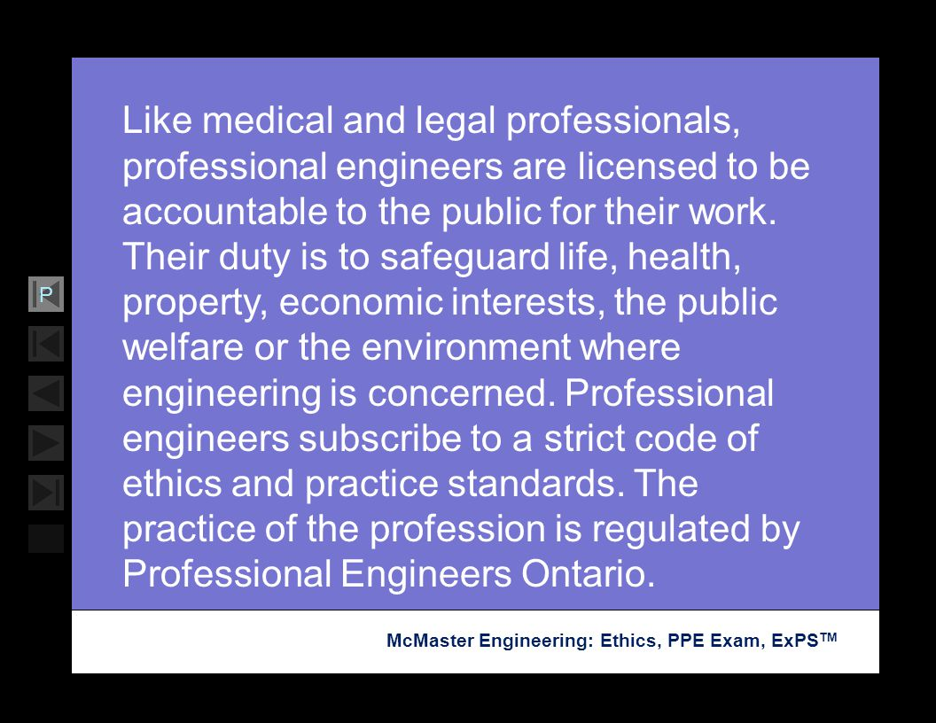 Like medical and legal professionals, professional engineers are licensed to be accountable to the public for their work.