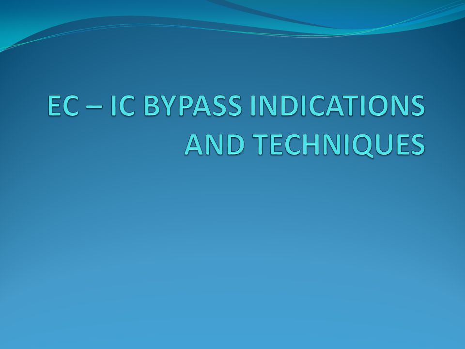 EC – IC BYPASS INDICATIONS AND TECHNIQUES