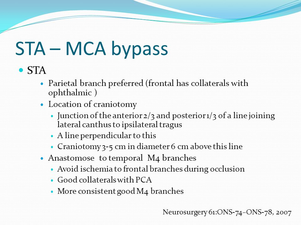 STA – MCA bypass STA. Parietal branch preferred (frontal has collaterals with ophthalmic ) Location of craniotomy.