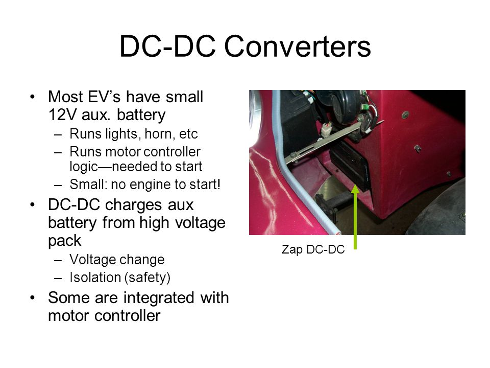 DC-DC Converters Most EV's have small 12V aux. battery