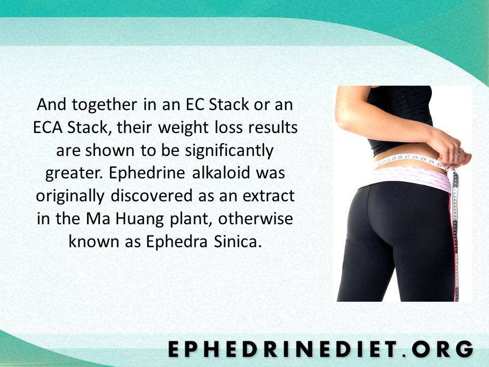 And together in an EC Stack or an ECA Stack, their weight loss results are shown to be significantly greater.