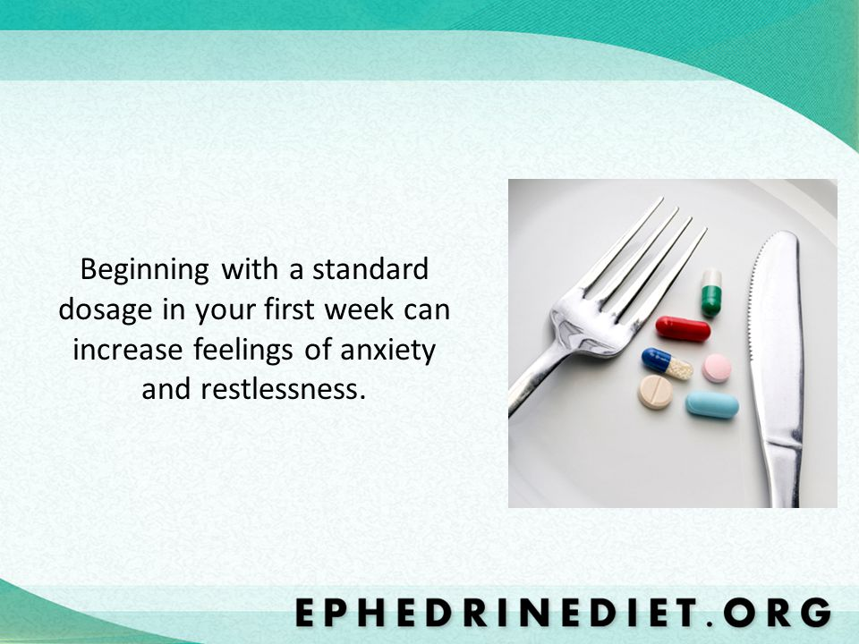 Beginning with a standard dosage in your first week can increase feelings of anxiety and restlessness.