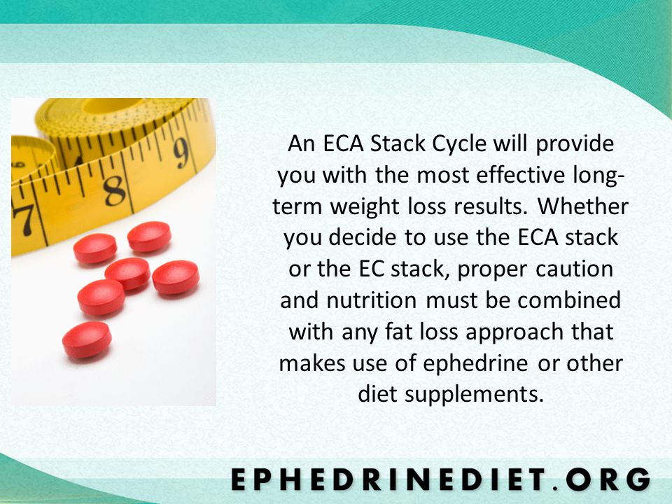 An ECA Stack Cycle will provide you with the most effective long-term weight loss results.