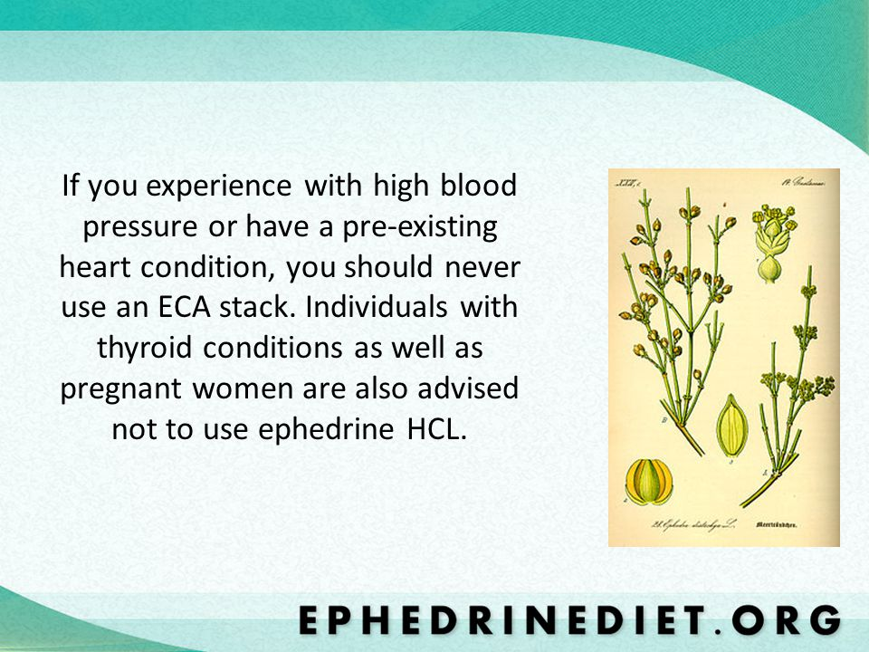 If you experience with high blood pressure or have a pre-existing heart condition, you should never use an ECA stack.