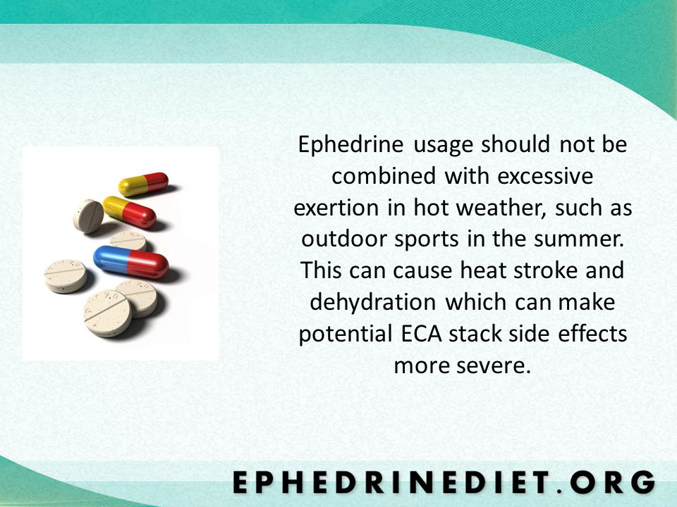 Ephedrine usage should not be combined with excessive exertion in hot weather, such as outdoor sports in the summer.