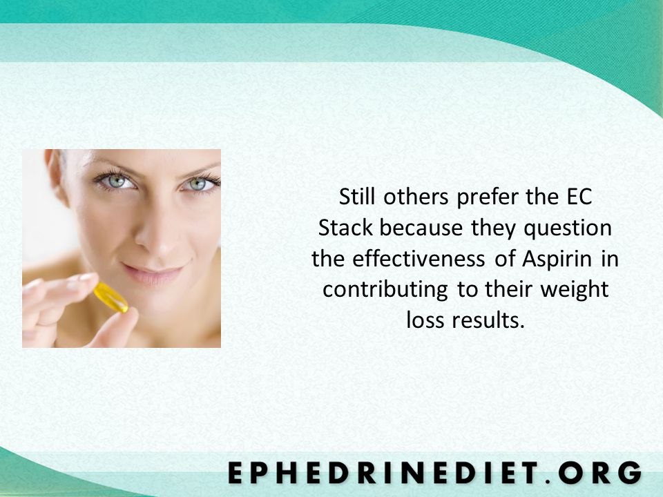 Still others prefer the EC Stack because they question the effectiveness of Aspirin in contributing to their weight loss results.