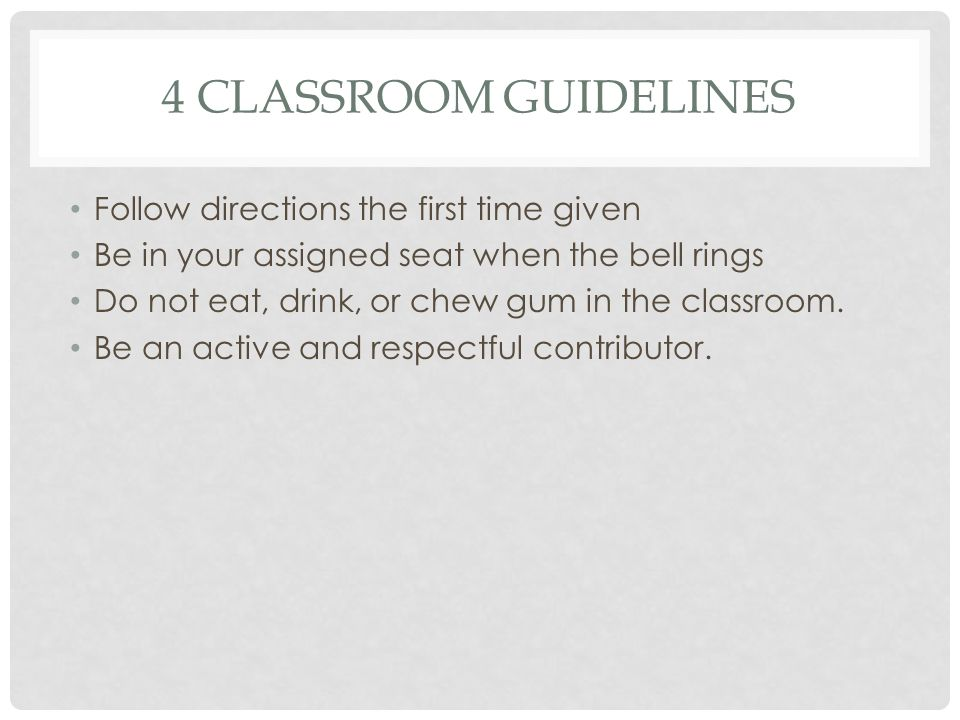 4 classroom guidelines Follow directions the first time given