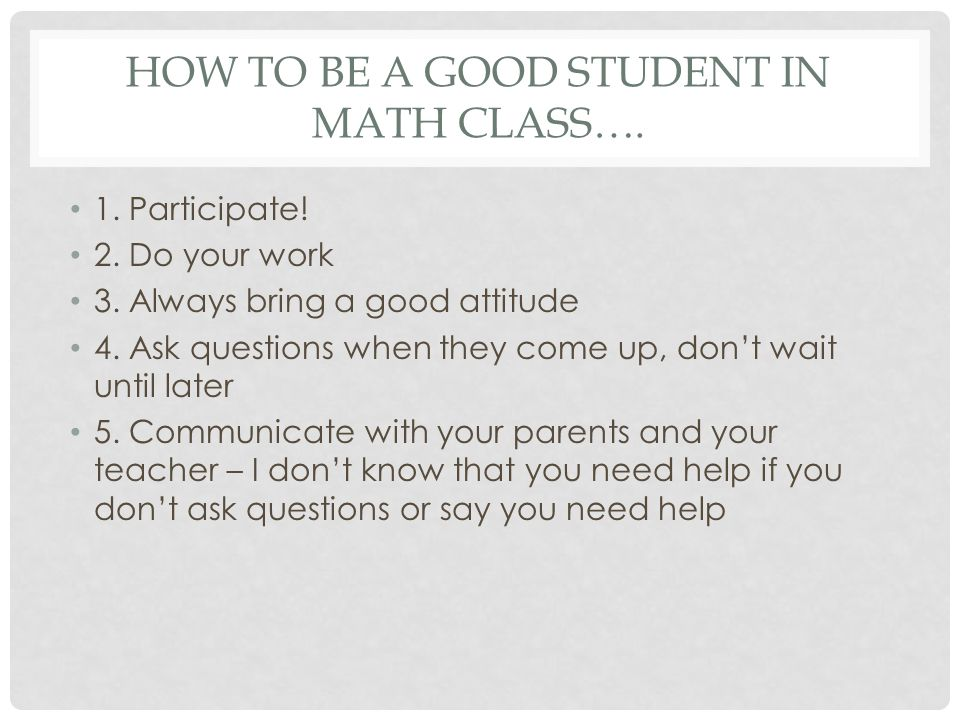 How to be a good student in math class….