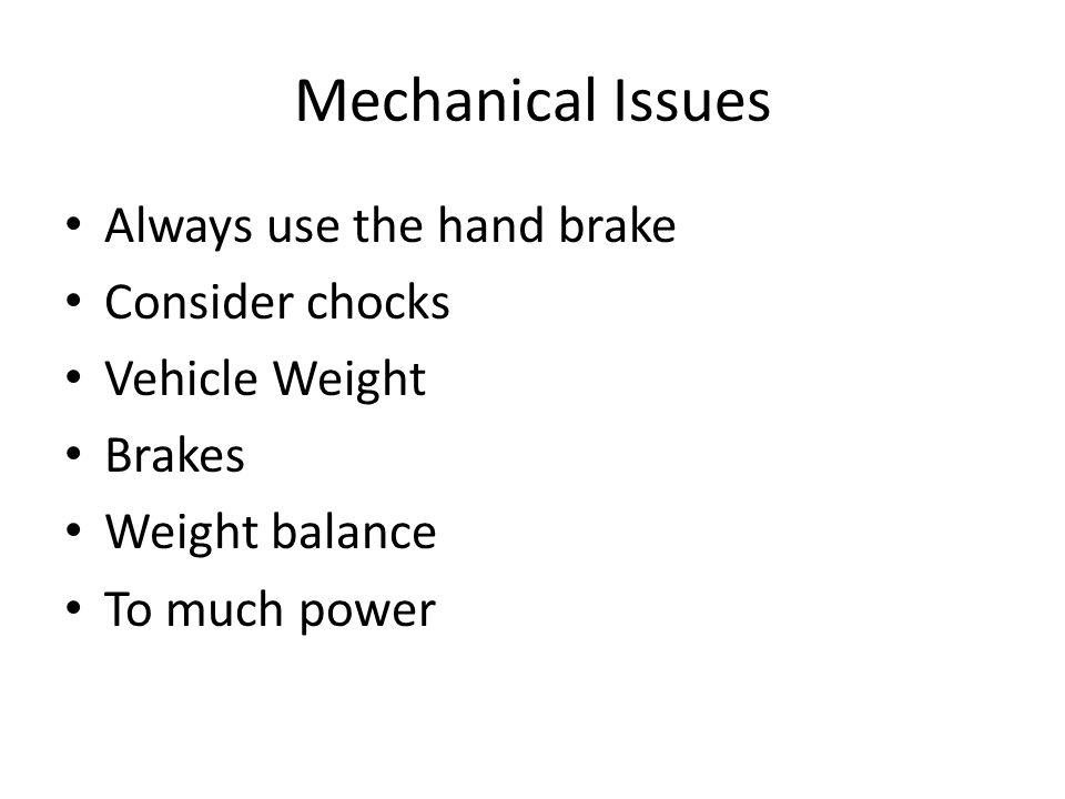 Mechanical Issues Always use the hand brake Consider chocks
