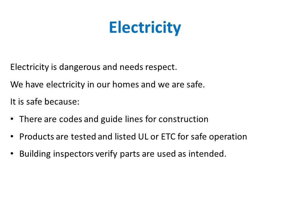 Electricity Electricity is dangerous and needs respect.