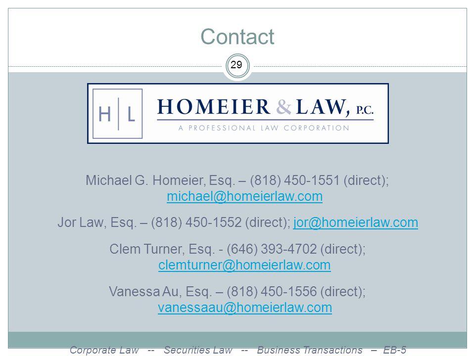 Contact 29. Michael G. Homeier, Esq. – (818) 450-1551 (direct); michael@homeierlaw.com. Jor Law, Esq. – (818) 450-1552 (direct); jor@homeierlaw.com.
