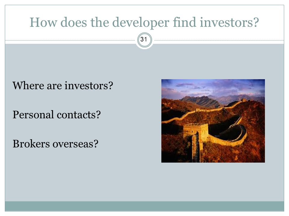 How does the developer find investors