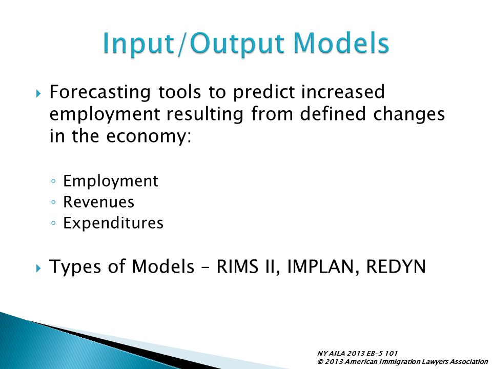 Input/Output Models Forecasting tools to predict increased employment resulting from defined changes in the economy: