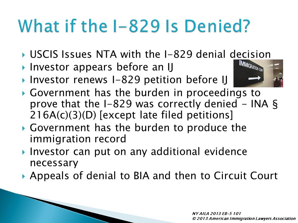 What if the I-829 Is Denied USCIS Issues NTA with the I-829 denial decision. Investor appears before an IJ.