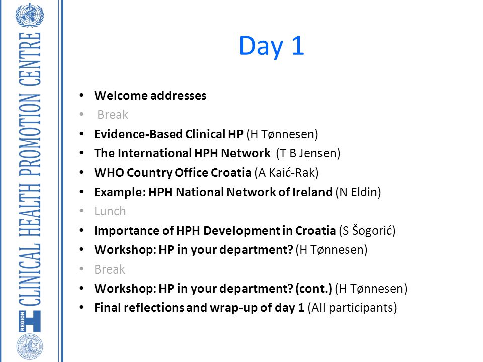 Day 1 Welcome addresses Break Evidence-Based Clinical HP (H Tønnesen)