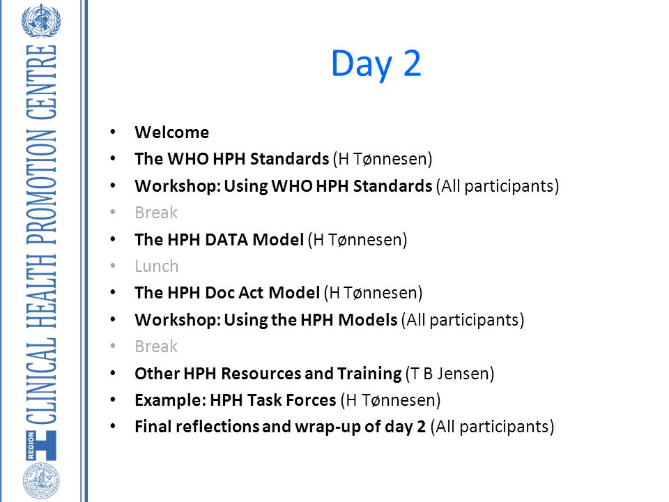 Day 2 Welcome The WHO HPH Standards (H Tønnesen)