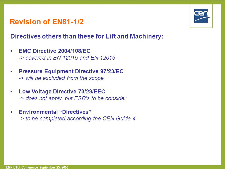 Revision of EN81-1/2 Directives others than these for Lift and Machinery: EMC Directive 2004/108/EC.