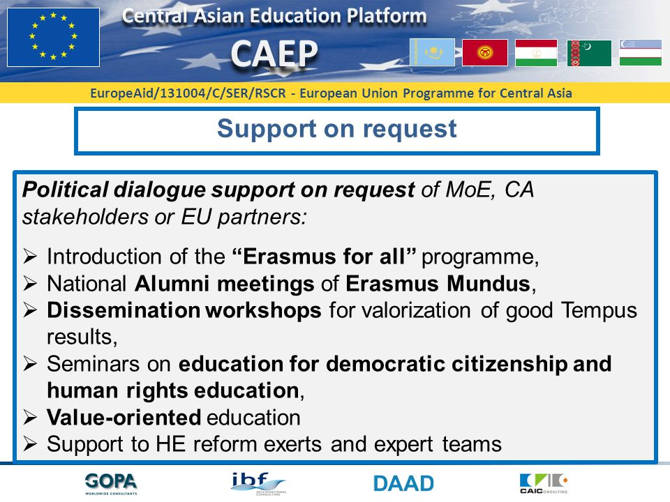 Support on request Political dialogue support on request of MoE, CA stakeholders or EU partners: Introduction of the Erasmus for all programme,