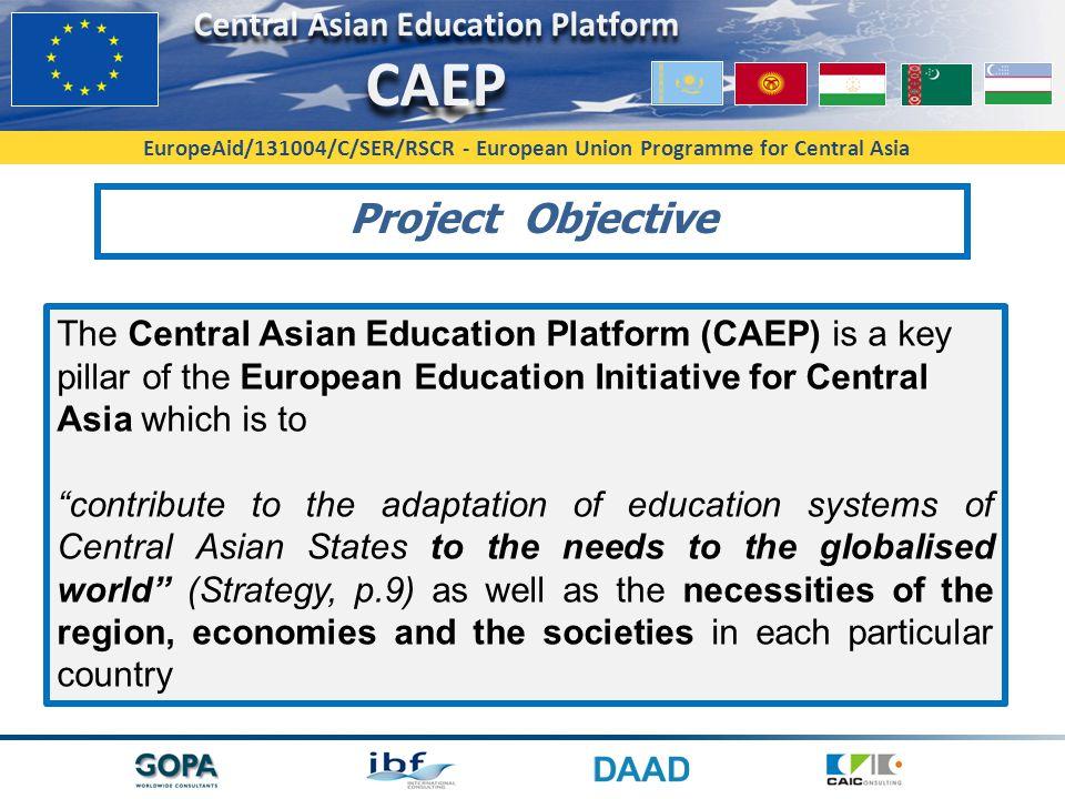 Project Objective The Central Asian Education Platform (CAEP) is a key pillar of the European Education Initiative for Central Asia which is to.
