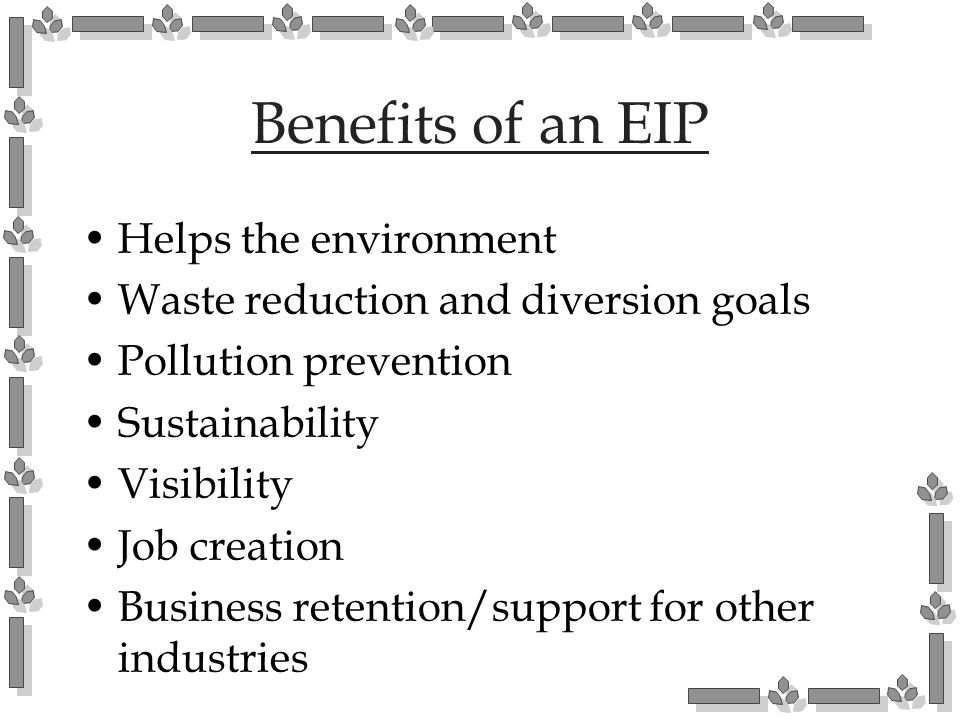 Benefits of an EIP Helps the environment