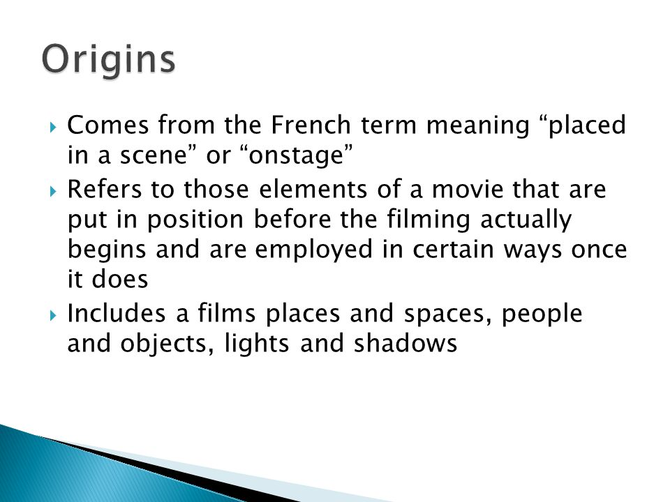 Origins Comes from the French term meaning placed in a scene or onstage
