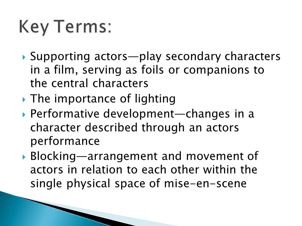 Key Terms: Supporting actors—play secondary characters in a film, serving as foils or companions to the central characters.