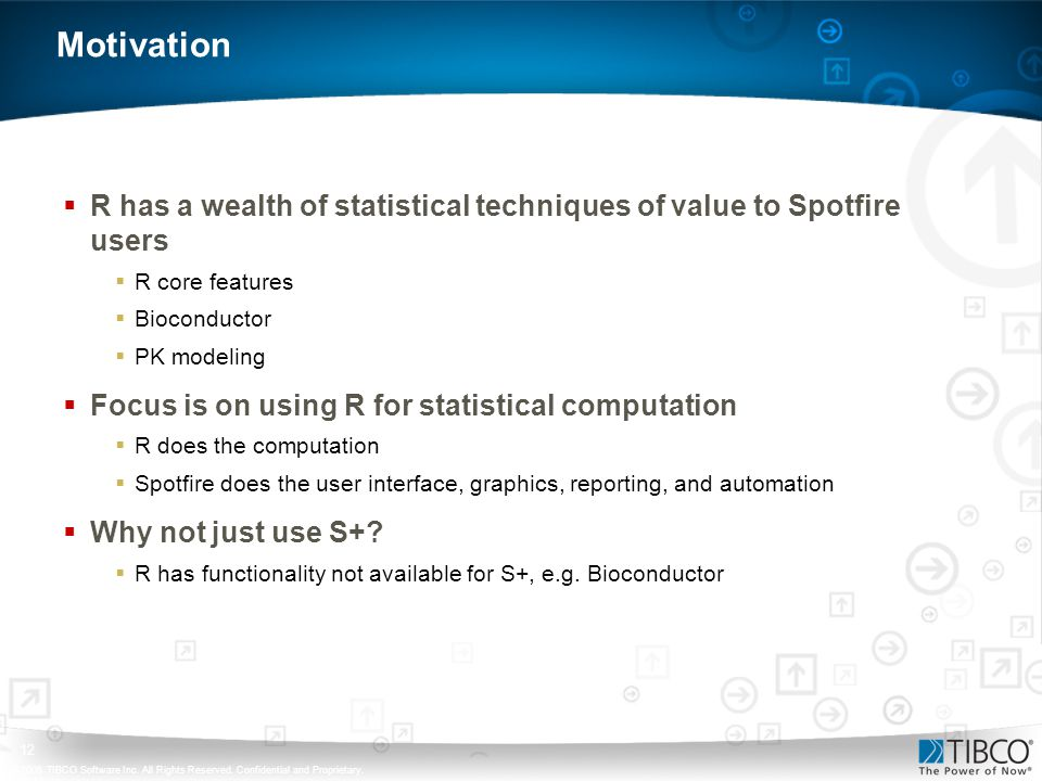 Motivation R has a wealth of statistical techniques of value to Spotfire users. R core features. Bioconductor.