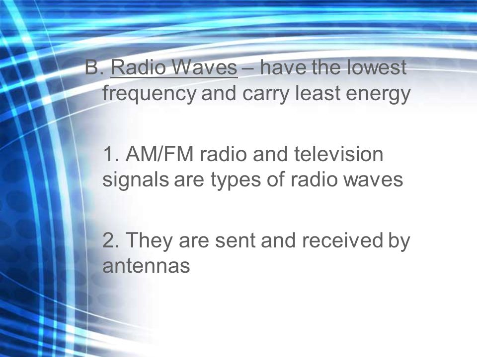 B. Radio Waves – have the lowest frequency and carry least energy 1