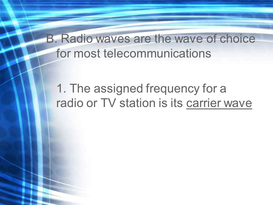 B. Radio waves are the wave of choice for most telecommunications 1