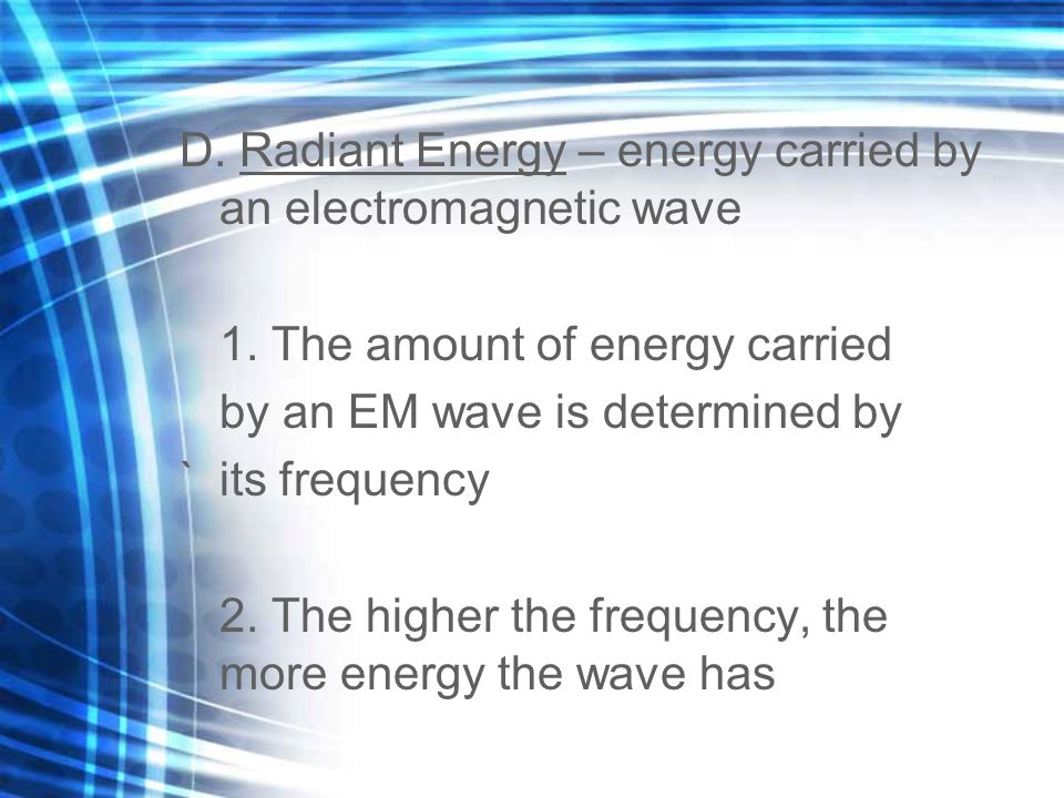D. Radiant Energy – energy carried by an electromagnetic wave 1