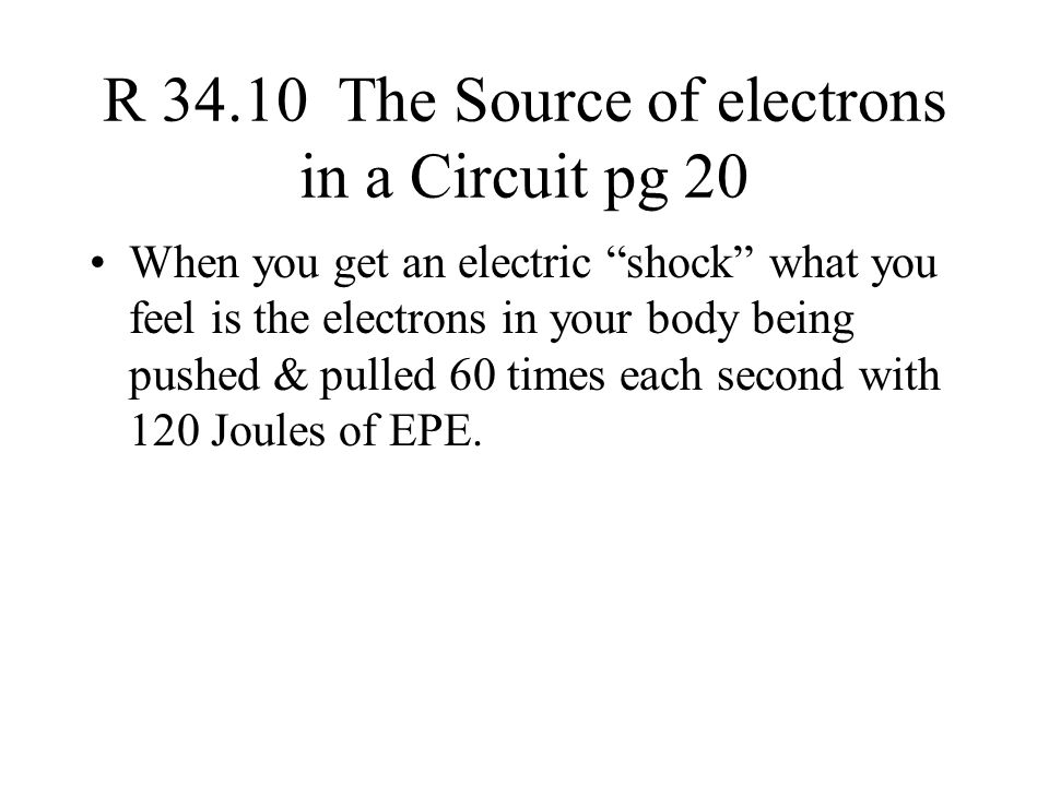 R 34.10 The Source of electrons in a Circuit pg 20