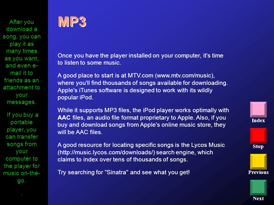 MP3 After you download a song, you can play it as many times as you want, and even e- mail it to friends as an attachment to your messages.