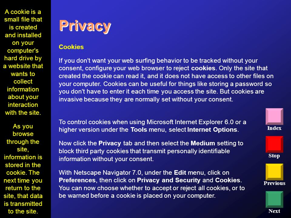 A cookie is a small file that is created and installed on your computer s hard drive by a website that wants to collect information about your interaction with the site.