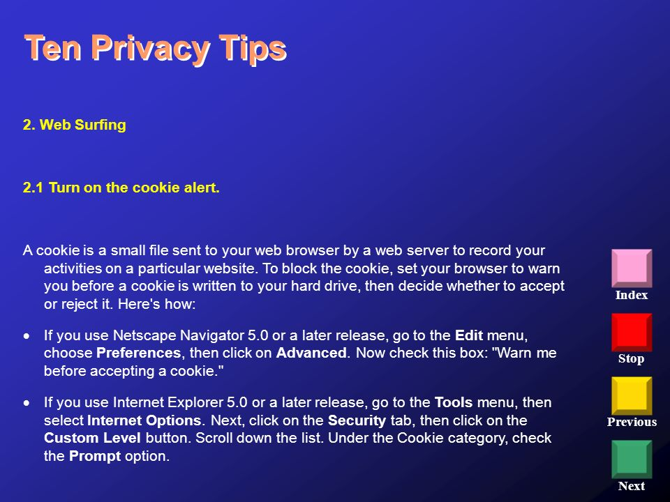 Ten Privacy Tips 2. Web Surfing 2.1 Turn on the cookie alert.