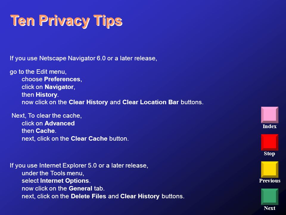 Ten Privacy Tips If you use Netscape Navigator 6.0 or a later release,
